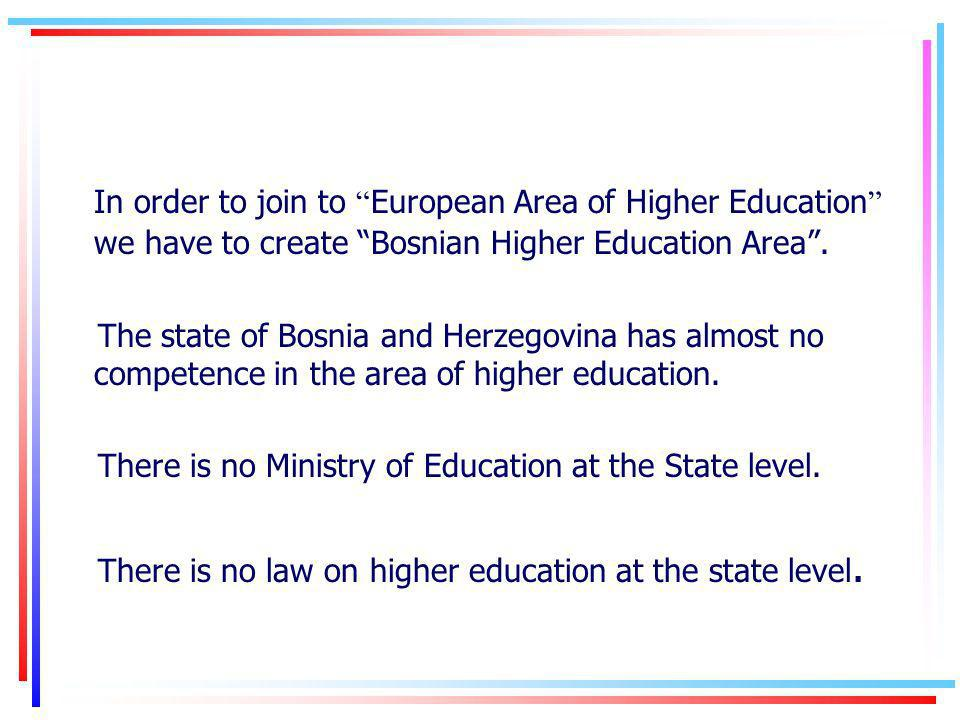 In order to join to European Area of Higher Education we have to create Bosnian Higher Education Area.