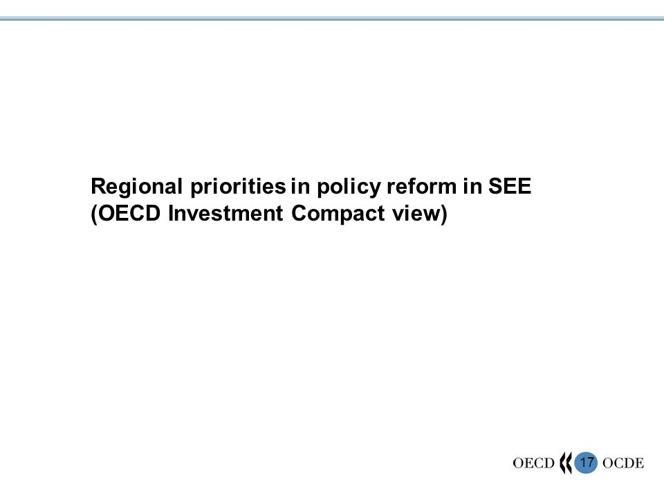 17 Regional priorities in policy reform in SEE (OECD Investment Compact view)