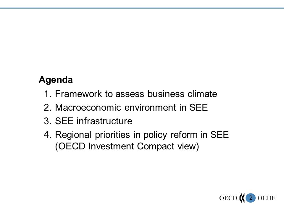 2 Agenda 1.Framework to assess business climate 2.Macroeconomic environment in SEE 3.SEE infrastructure 4.Regional priorities in policy reform in SEE