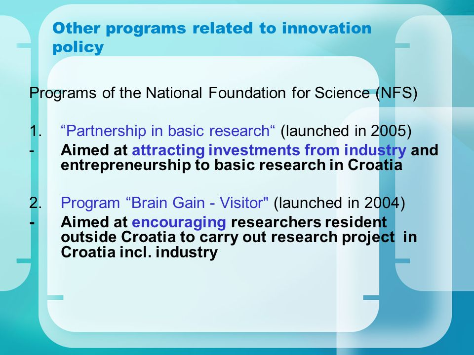 Other programs related to innovation policy Programs of the National Foundation for Science (NFS) 1.