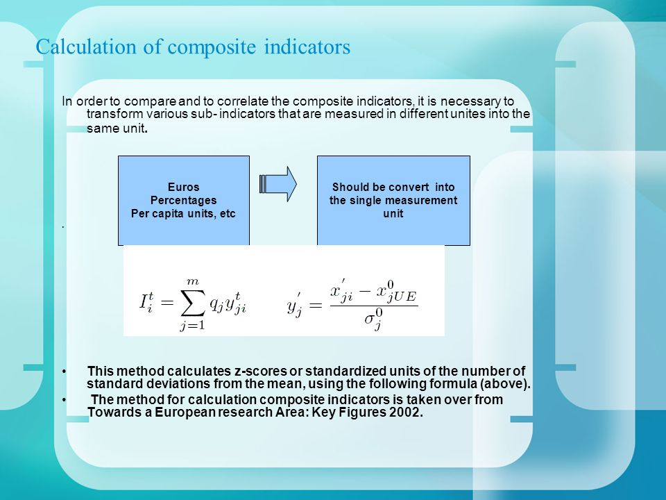 Calculation of composite indicators In order to compare and to correlate the composite indicators, it is necessary to transform various sub- indicator