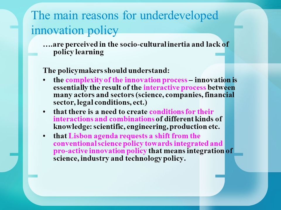 The main reasons for underdeveloped innovation policy ….are perceived in the socio-cultural inertia and lack of policy learning The policymakers shoul