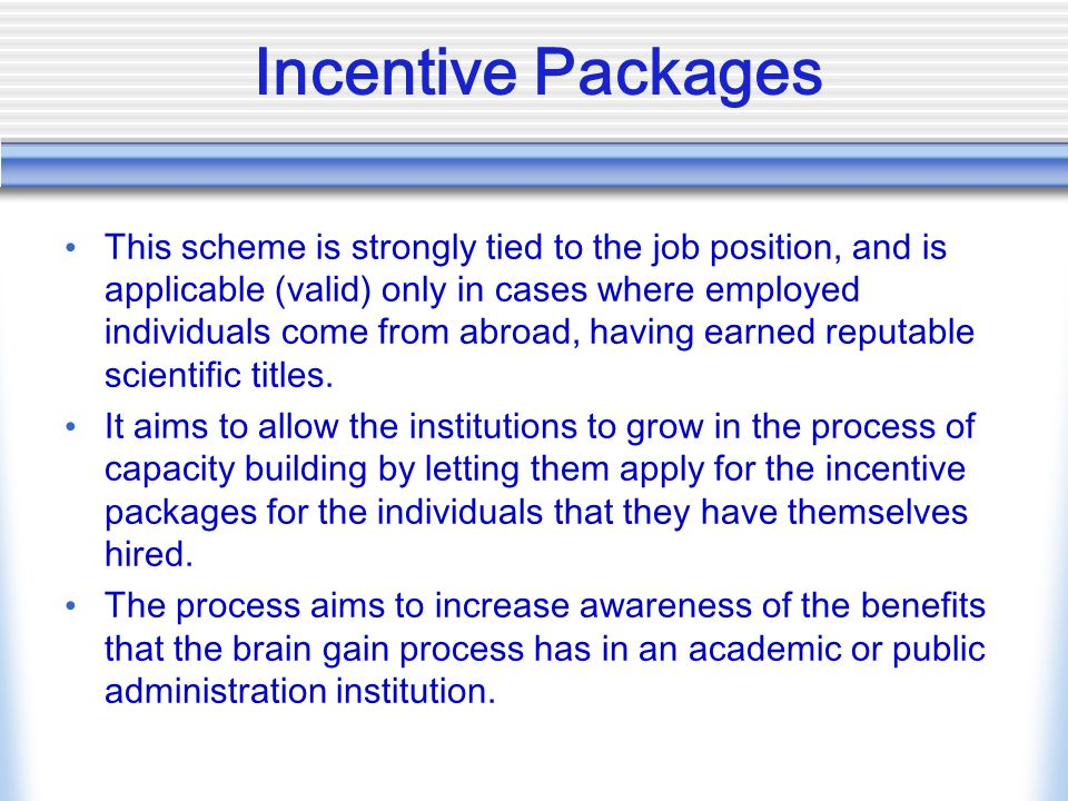 Incentive Packages This scheme is strongly tied to the job position, and is applicable (valid) only in cases where employed individuals come from abroad, having earned reputable scientific titles.