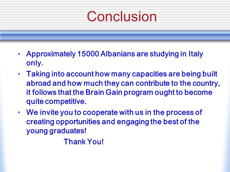 Conclusion Approximately 15000 Albanians are studying in Italy only.
