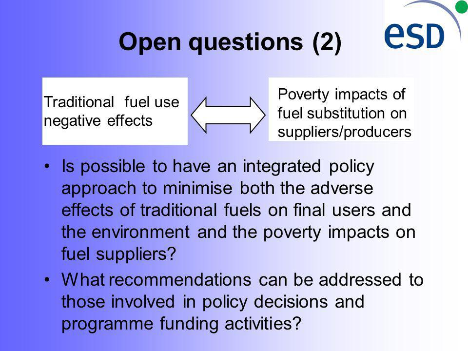 Open questions (2) Is possible to have an integrated policy approach to minimise both the adverse effects of traditional fuels on final users and the environment and the poverty impacts on fuel suppliers.