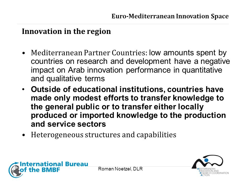 Roman Noetzel, DLR Innovation in the region Mediterranean Partner Countries: low amounts spent by countries on research and development have a negativ