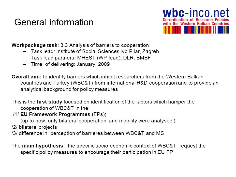 General information Workpackage task: 3.3 Analysis of barriers to cooperation –Task lead: Institute of Social Sciences Ivo Pilar, Zagreb –Task lead pa