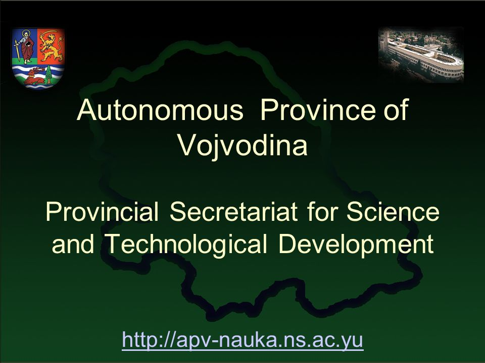 Autonomous Province of Vojvodina Provincial Secretariat for Science and Technological Development http://apv-nauka.ns.ac.yu http://apv-nauka.ns.ac.yu