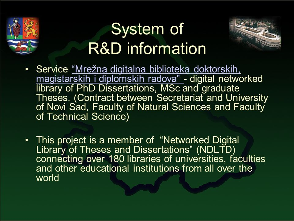 System of R&D information Service Mrežna digitalna biblioteka doktorskih, magistarskih i diplomskih radova - digital networked library of PhD Dissertations, MSc and graduate Theses.