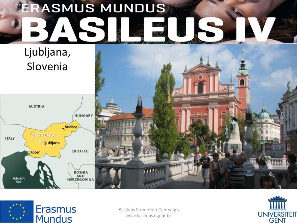 Ljubljana, Slovenia Basileus Promotion Campaign www.basileus.ugent.be