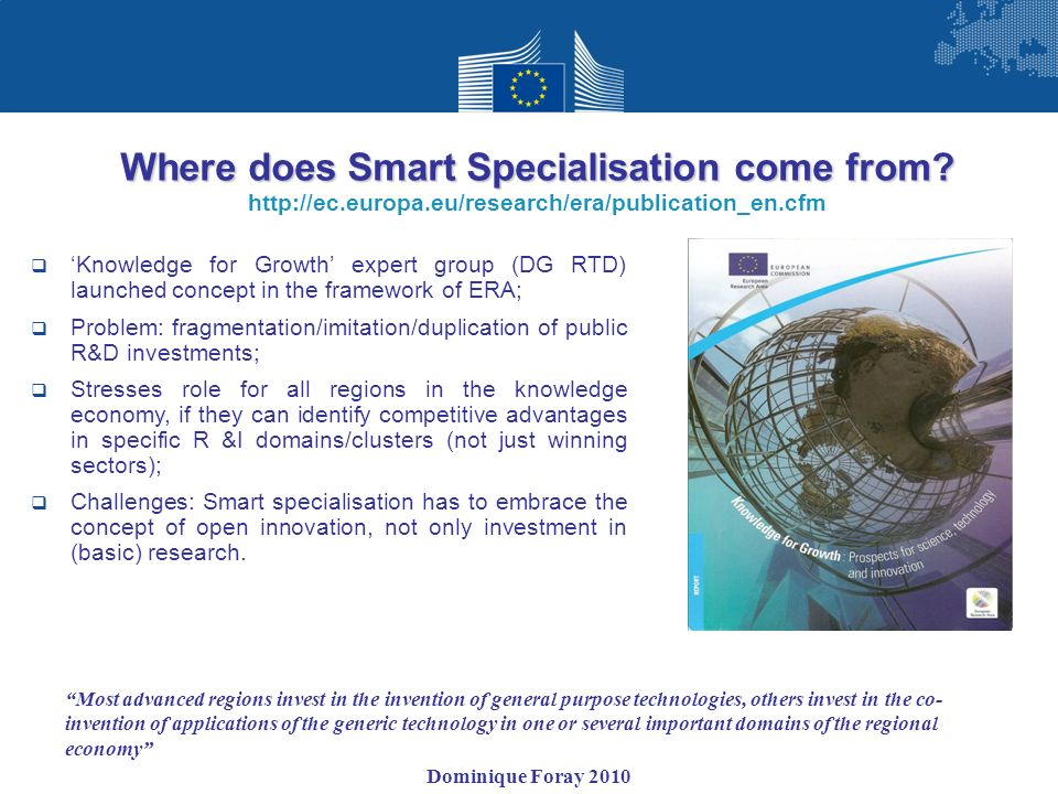 Where does Smart Specialisation come from? http://ec.europa.eu/research/era/publication_en.cfm Knowledge for Growth expert group (DG RTD) launched con