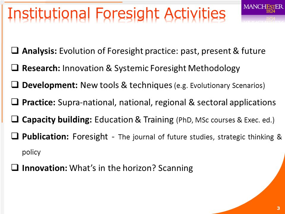 Analysis: Evolution of Foresight practice: past, present & future Research: Innovation & Systemic Foresight Methodology Development: New tools & techniques (e.g.