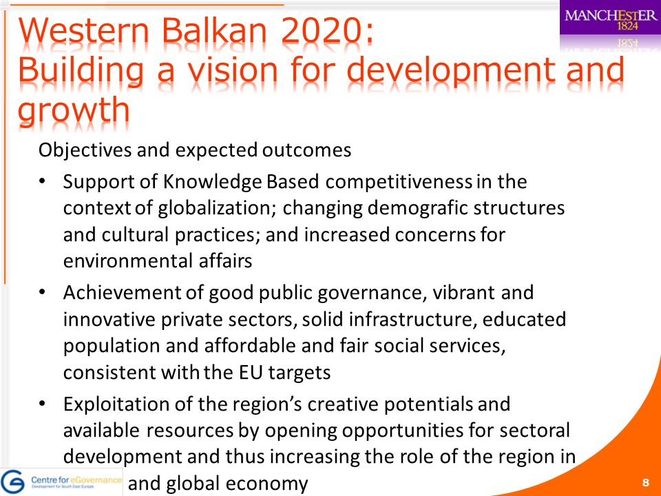 8 Objectives and expected outcomes Support of Knowledge Based competitiveness in the context of globalization; changing demografic structures and cultural practices; and increased concerns for environmental affairs Achievement of good public governance, vibrant and innovative private sectors, solid infrastructure, educated population and affordable and fair social services, consistent with the EU targets Exploitation of the regions creative potentials and available resources by opening opportunities for sectoral development and thus increasing the role of the region in the EU and global economy
