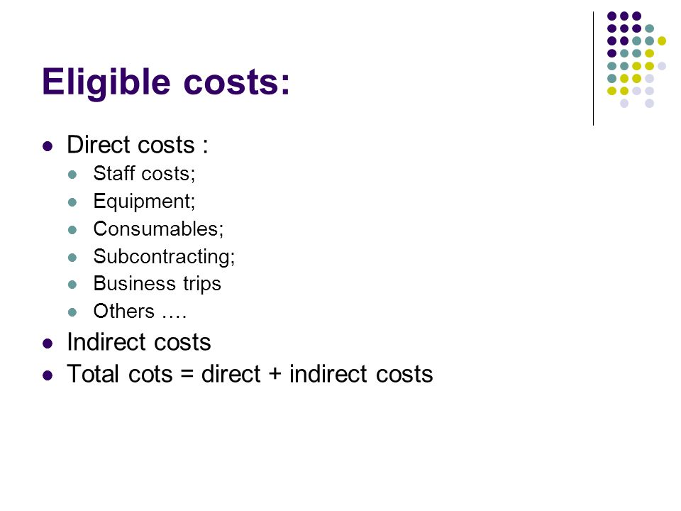Eligible costs: Direct costs : Staff costs; Equipment; Consumables; Subcontracting; Business trips Others ….