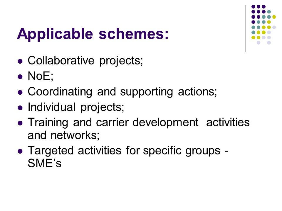 Applicable schemes: Collaborative projects; NoE; Coordinating and supporting actions; Individual projects; Training and carrier development activities and networks; Targeted activities for specific groups - SMEs