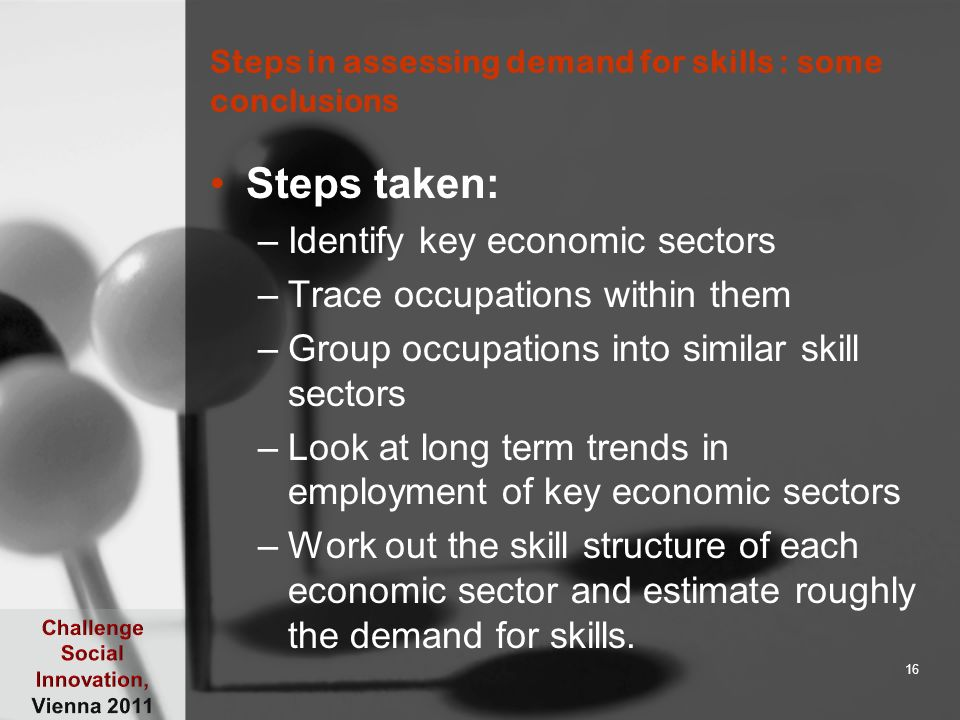 Steps in assessing demand for skills : some conclusions Steps taken: –Identify key economic sectors –Trace occupations within them –Group occupations