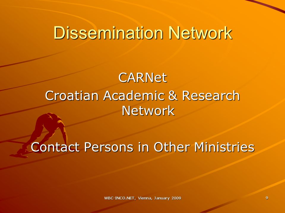 WBC-INCO.NET, Vienna, January 2009 9 Dissemination Network CARNet Croatian Academic & Research Network Contact Persons in Other Ministries