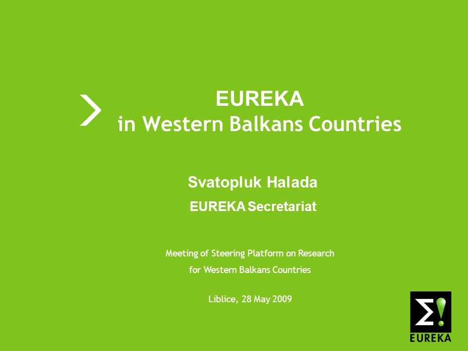 Shaping tomorrows innovations today   EUREKA EUREKA in Western Balkans Countries Meeting of Steering Platform on Research for Western Balkans Countries Liblice, 28 May 2009 Svatopluk Halada EUREKA Secretariat