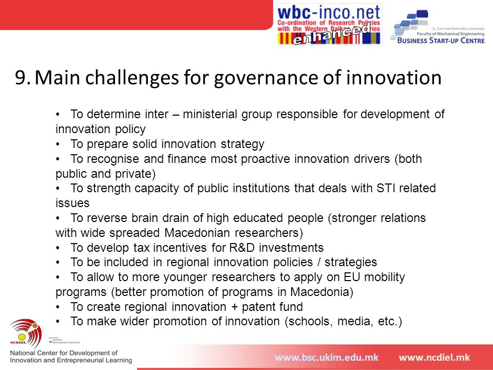 www.bsc.ukim.edu.mkwww.ncdiel.mk 9. Main challenges for governance of innovation To determine inter – ministerial group responsible for development of