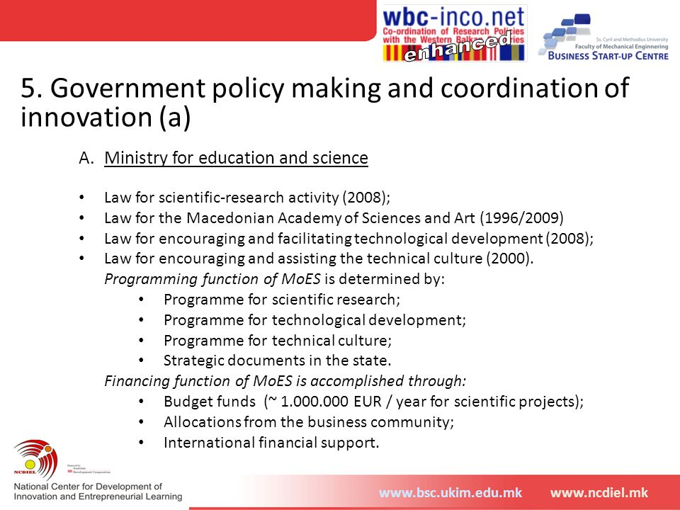 www.bsc.ukim.edu.mkwww.ncdiel.mk 5. Government policy making and coordination of innovation (a) A.Ministry for education and science Law for scientifi