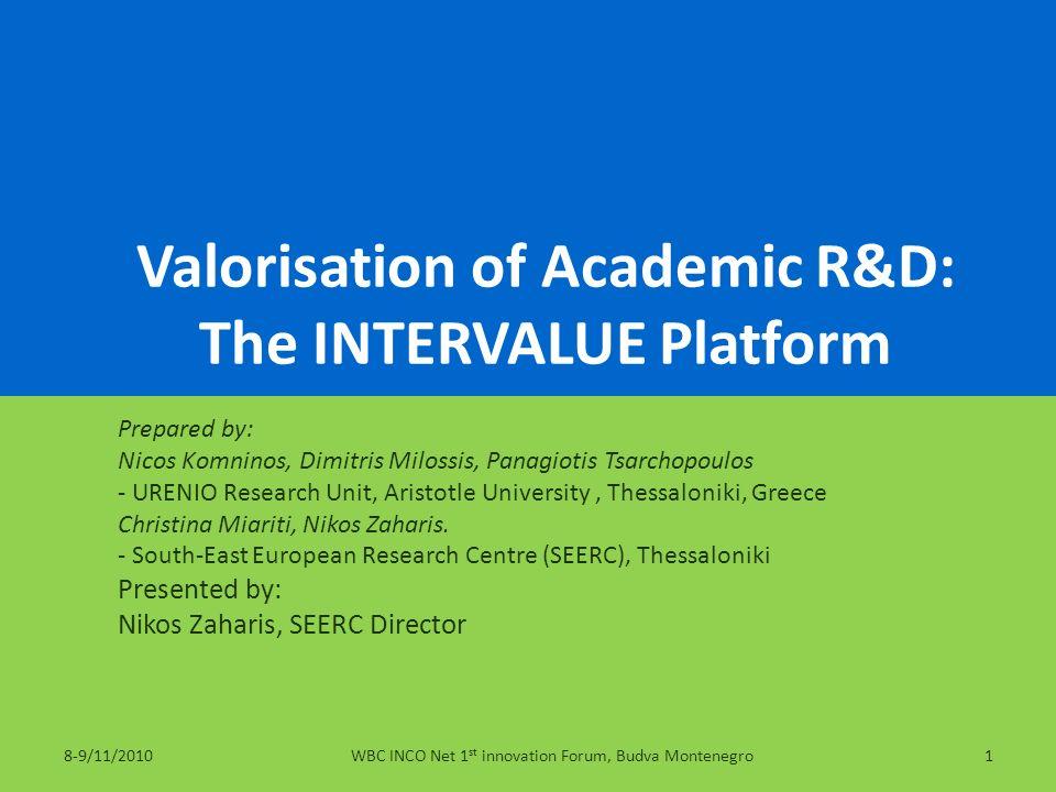 Valorisation of Academic R&D: The INTERVALUE Platform Prepared by: Nicos Komninos, Dimitris Milossis, Panagiotis Tsarchopoulos - URENIO Research Unit,