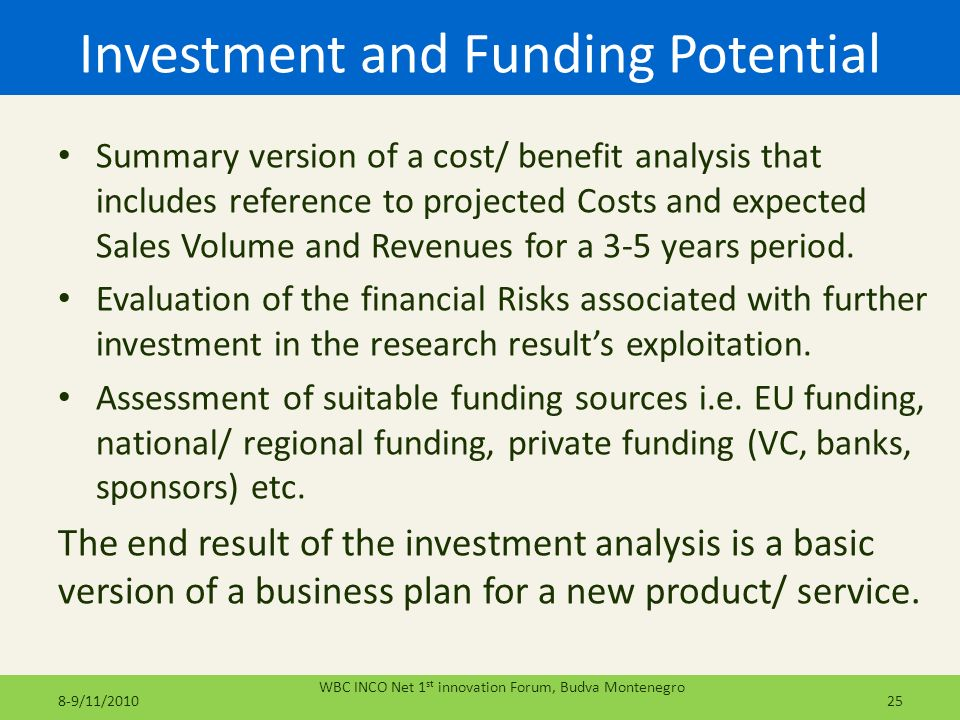 Investment and Funding Potential Summary version of a cost/ benefit analysis that includes reference to projected Costs and expected Sales Volume and