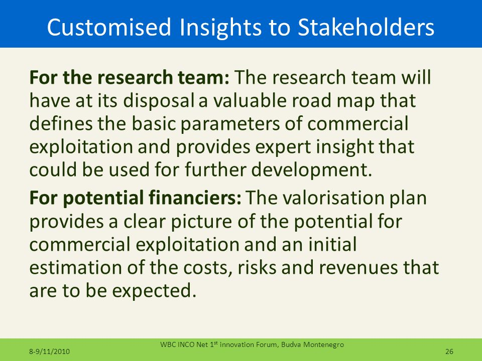 Customised Insights to Stakeholders For the research team: The research team will have at its disposal a valuable road map that defines the basic para