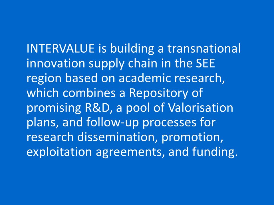 INTERVALUE is building a transnational innovation supply chain in the SEE region based on academic research, which combines a Repository of promising