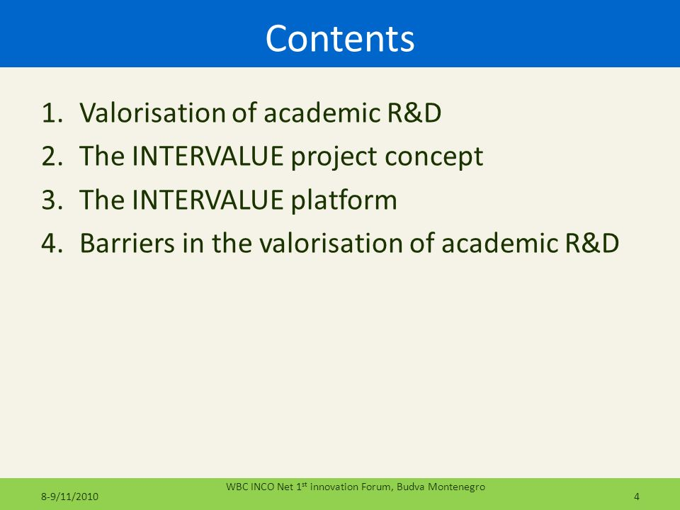 Contents 1.Valorisation of academic R&D 2.The INTERVALUE project concept 3.The INTERVALUE platform 4.Barriers in the valorisation of academic R&D 48-9