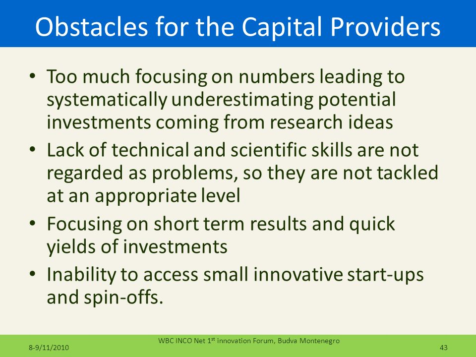 Obstacles for the Capital Providers Too much focusing on numbers leading to systematically underestimating potential investments coming from research