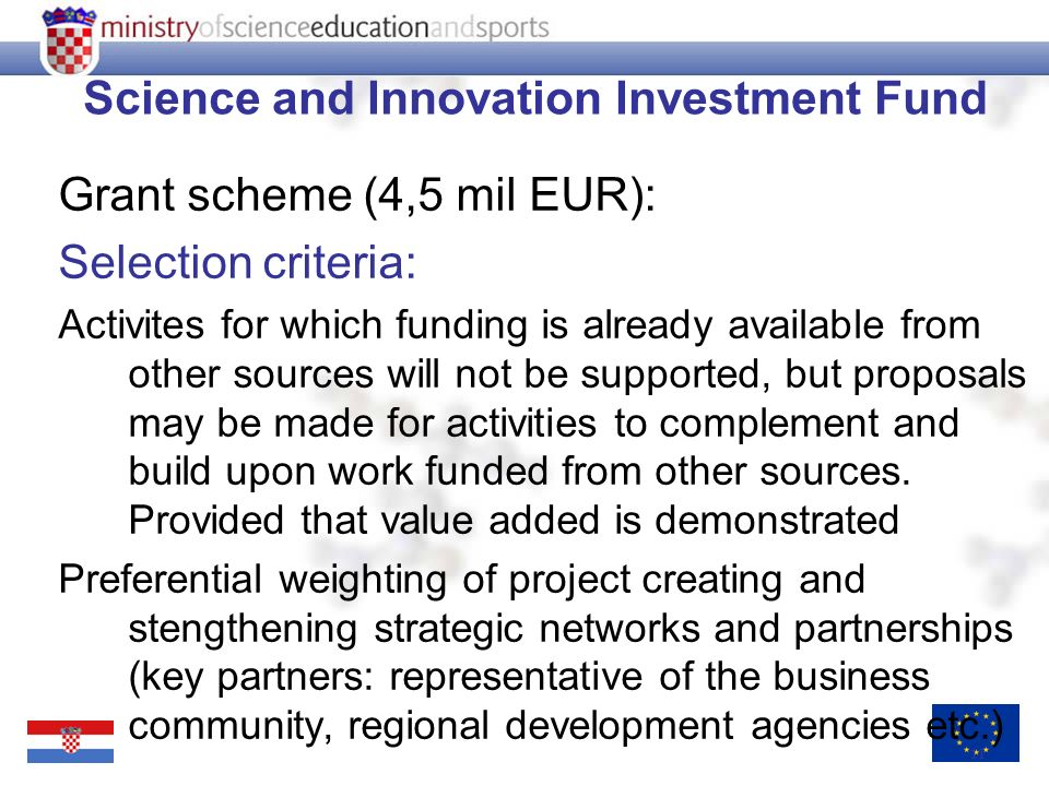 11 Science and Innovation Investment Fund Grant scheme (4,5 mil EUR): Selection criteria: Activites for which funding is already available from other