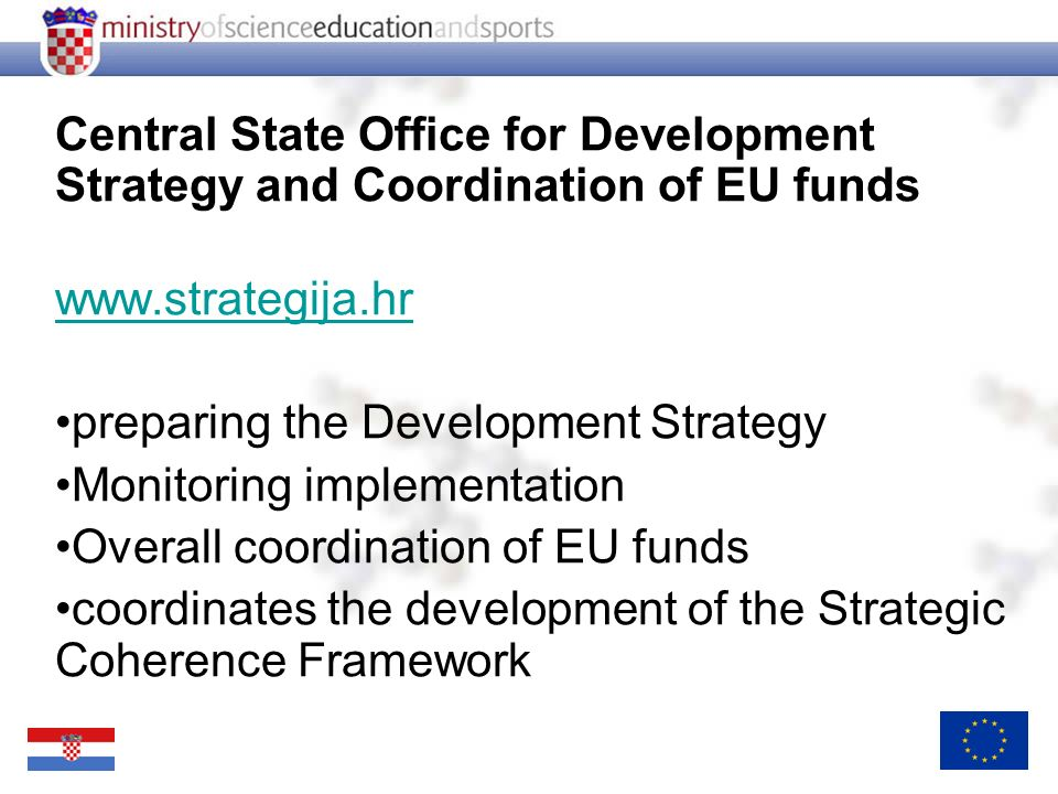 Central State Office for Development Strategy and Coordination of EU funds   preparing the Development Strategy Monitoring implementation Overall coordination of EU funds coordinates the development of the Strategic Coherence Framework