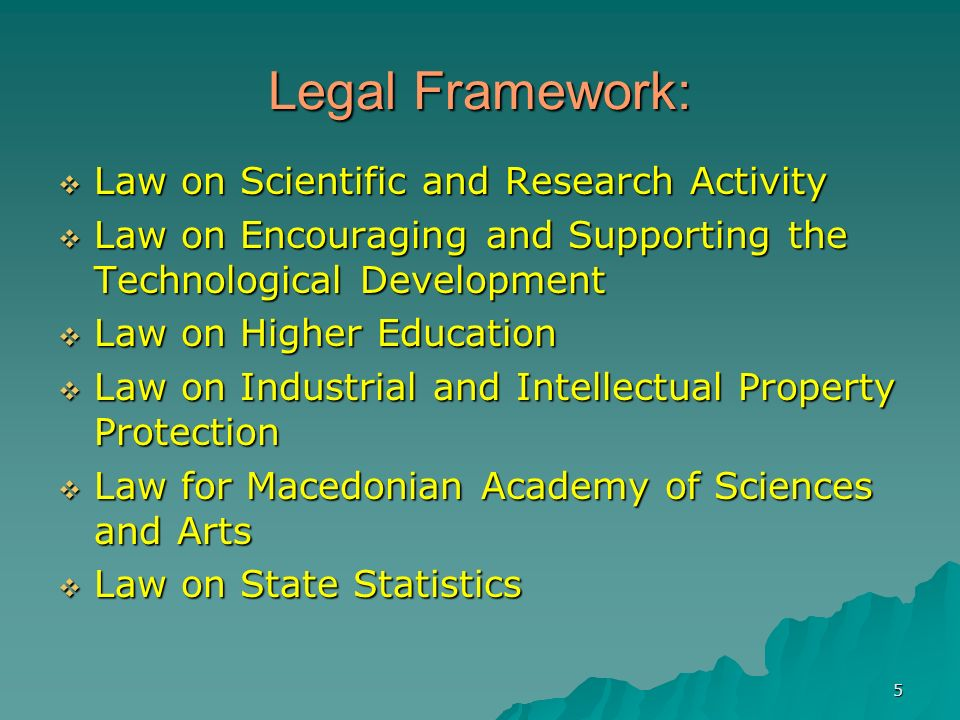 5 Legal Framework: Law on Scientific and Research Activity Law on Scientific and Research Activity Law on Encouraging and Supporting the Technological