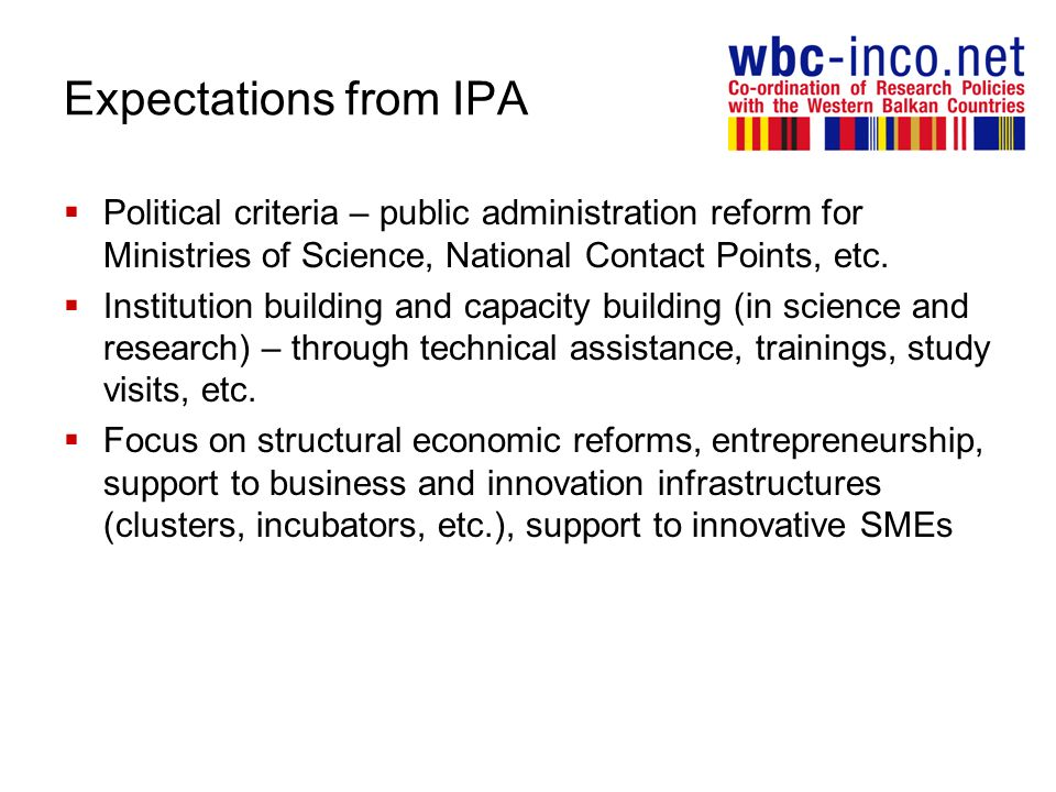 Expectations from IPA Political criteria – public administration reform for Ministries of Science, National Contact Points, etc.