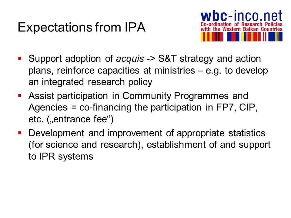 Expectations from IPA Support adoption of acquis -> S&T strategy and action plans, reinforce capacities at ministries – e.g.