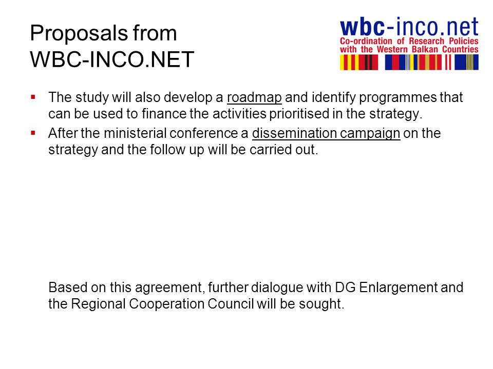 Proposals from WBC-INCO.NET The study will also develop a roadmap and identify programmes that can be used to finance the activities prioritised in th