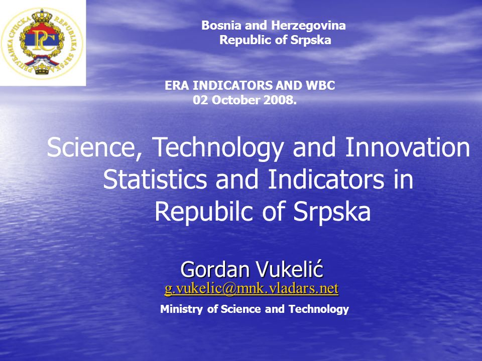 Gordan Vukelić Gordan Vukelić Ministry of Science and Technology Science, Technology and Innovation Statistics and Indicators in Repubilc of Srpska ERA INDICATORS AND WBC 02 October 2008.