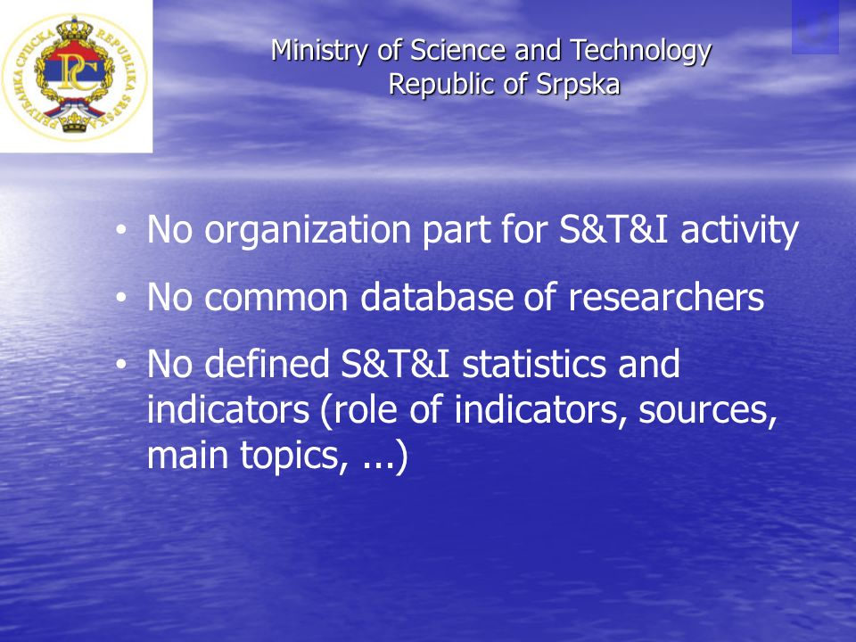 Ministry of Science and Technology Republic of Srpska Republic of Srpska No organization part for S&T&I activity No common database of researchers No