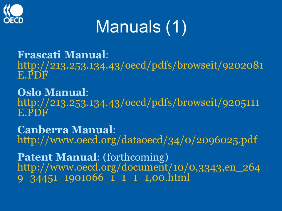 Manuals (1) Frascati Manual: http://213.253.134.43/oecd/pdfs/browseit/9202081 E.PDF Oslo Manual: http://213.253.134.43/oecd/pdfs/browseit/9205111 E.PD