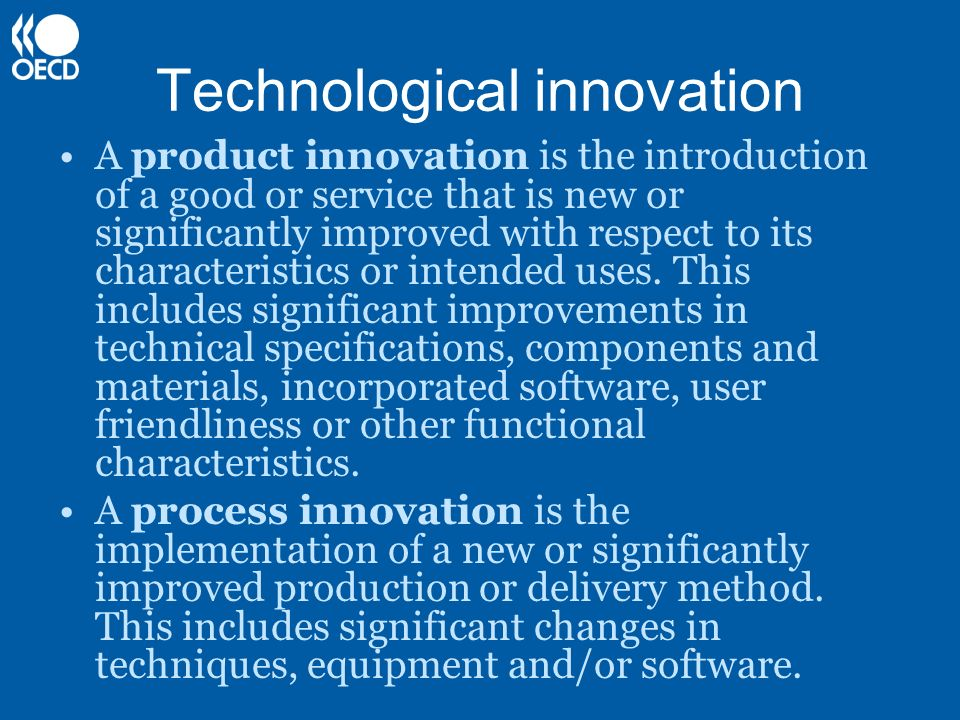 Technological innovation A product innovation is the introduction of a good or service that is new or significantly improved with respect to its chara