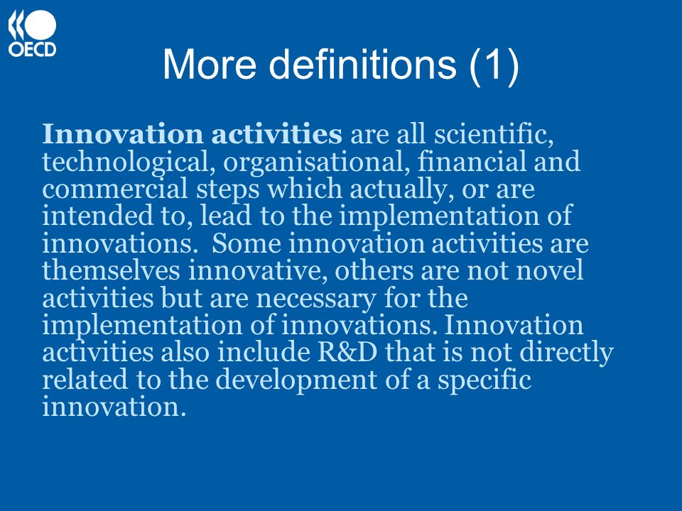 More definitions (1) Innovation activities are all scientific, technological, organisational, financial and commercial steps which actually, or are in