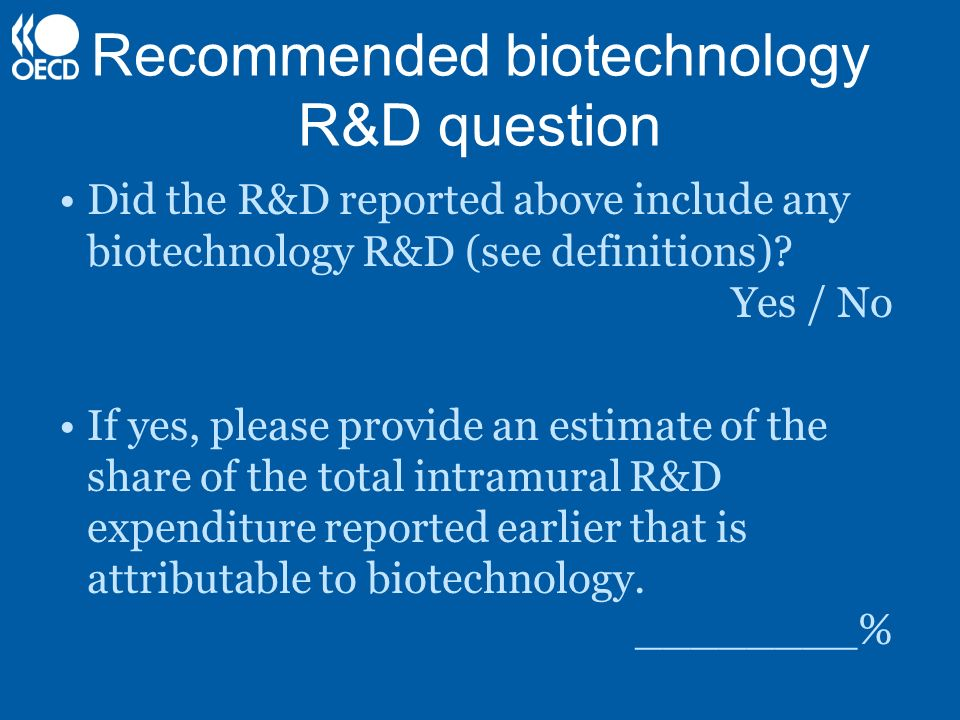 Recommended biotechnology R&D question Did the R&D reported above include any biotechnology R&D (see definitions)? Yes / No If yes, please provide an