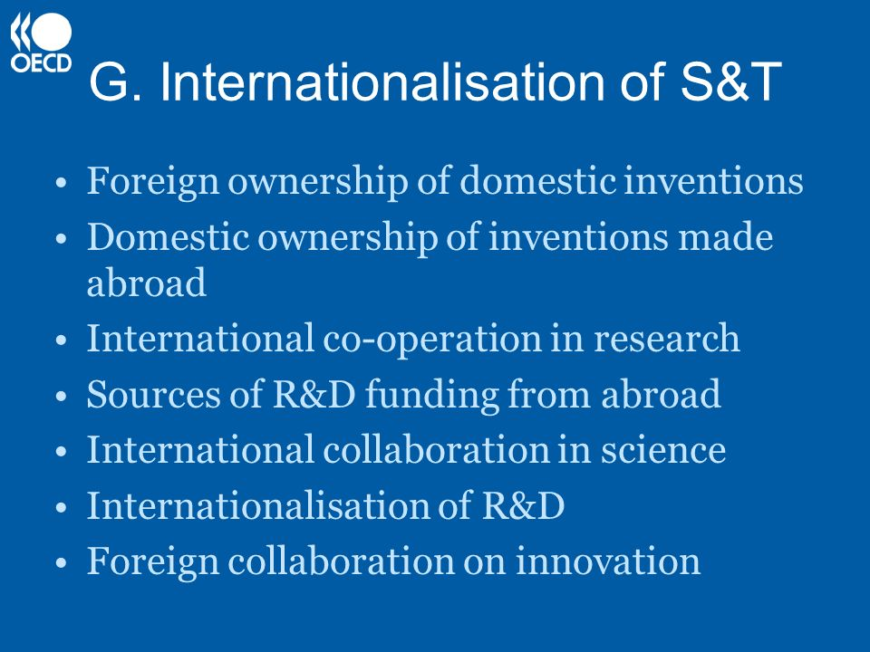 G. Internationalisation of S&T Foreign ownership of domestic inventions Domestic ownership of inventions made abroad International co-operation in res