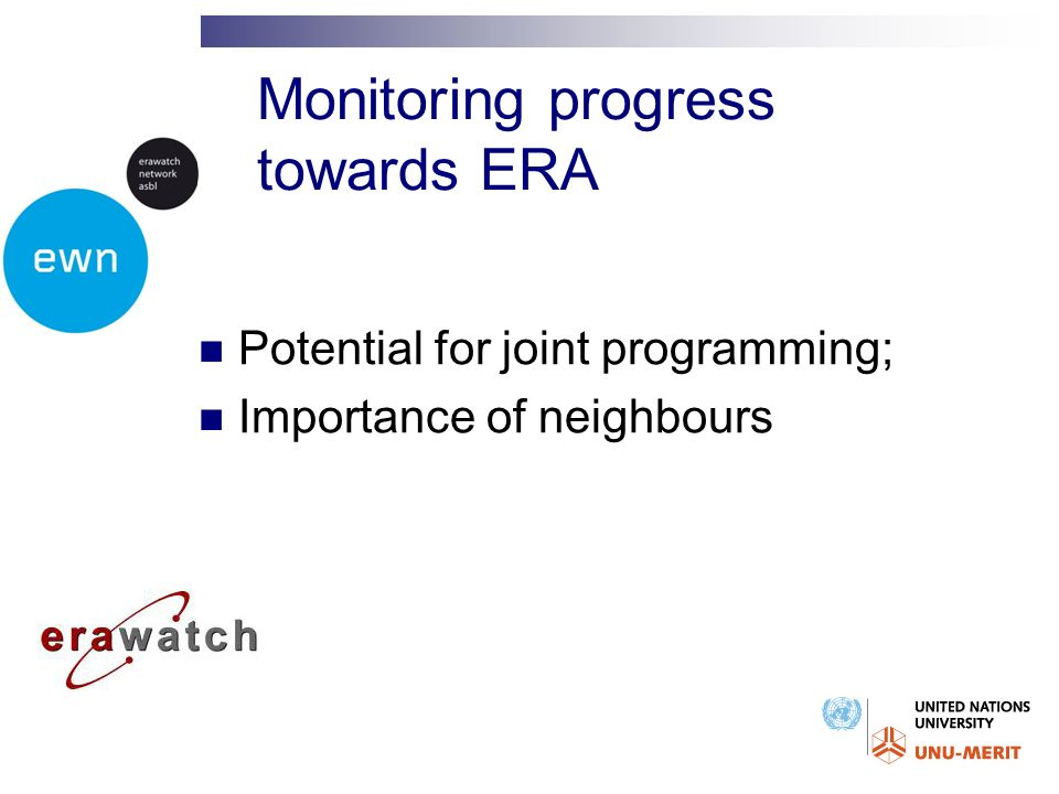 Monitoring progress towards ERA Potential for joint programming; Importance of neighbours