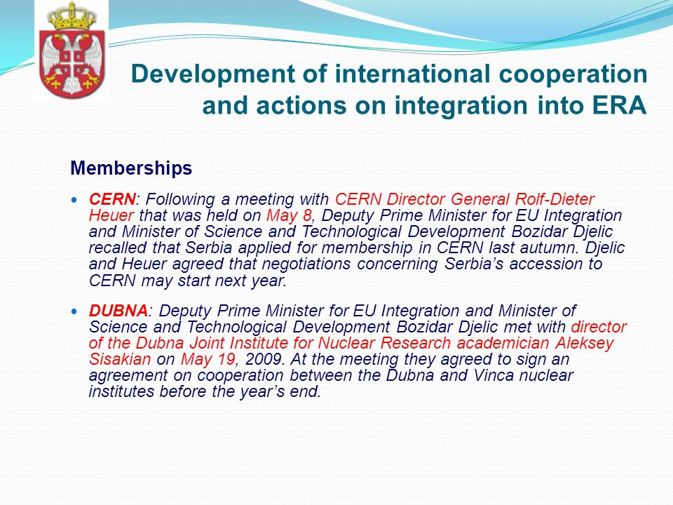 Development of international cooperation and actions on integration into ERA Memberships CERN: Following a meeting with CERN Director General Rolf-Die