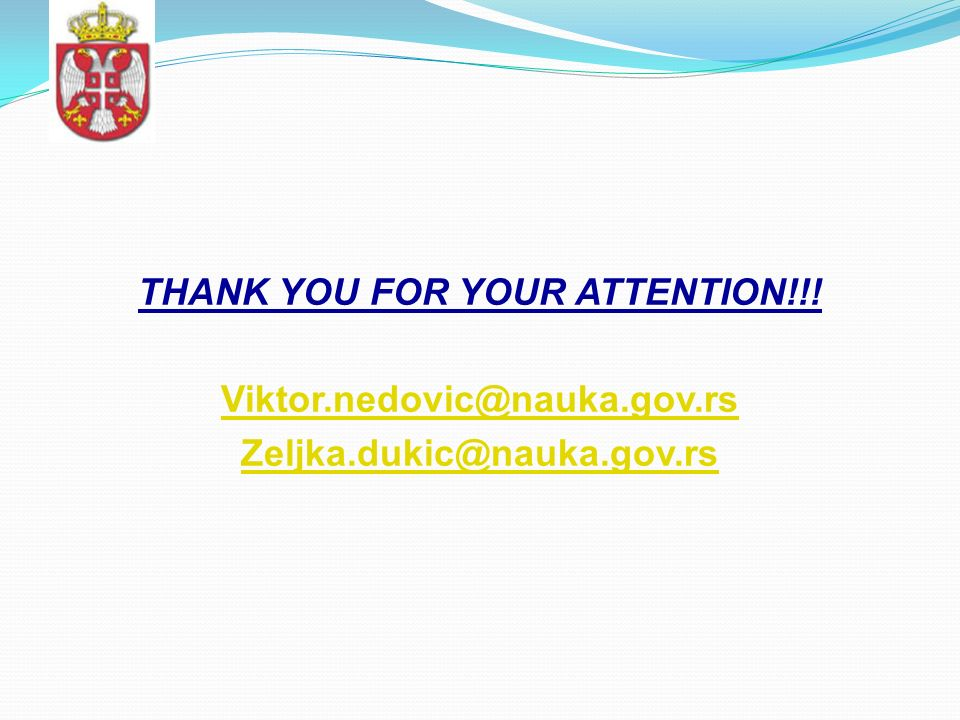 THANK YOU FOR YOUR ATTENTION!!! Viktor.nedovic@nauka.gov.rs Zeljka.dukic@nauka.gov.rs