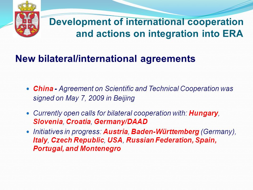 Development of international cooperation and actions on integration into ERA New bilateral/international agreements China - Agreement on Scientific an