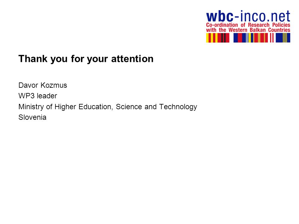 Thank you for your attention Davor Kozmus WP3 leader Ministry of Higher Education, Science and Technology Slovenia
