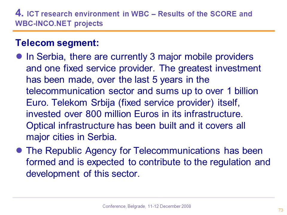 Conference, Belgrade, 11-12 December 2008 73 4. ICT research environment in WBC – Results of the SCORE and WBC-INCO.NET projects Telecom segment: In S