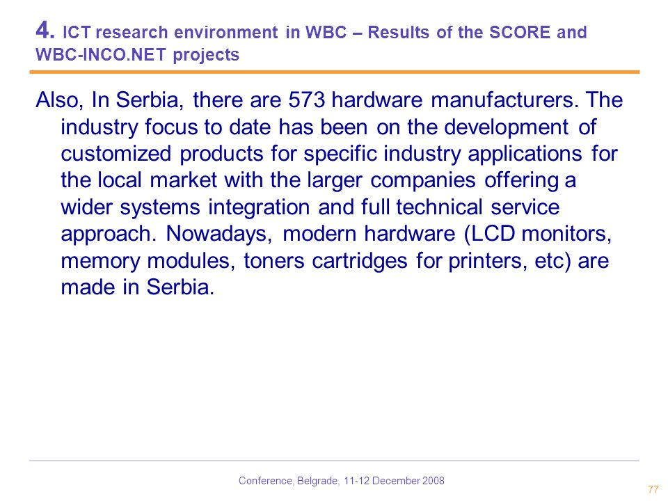 Conference, Belgrade, 11-12 December 2008 77 4. ICT research environment in WBC – Results of the SCORE and WBC-INCO.NET projects Also, In Serbia, ther